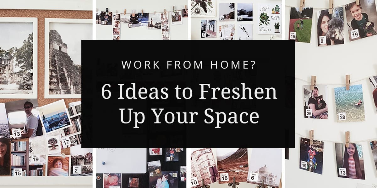 Work from home? 6 Ideas to Freshen Up Your Space